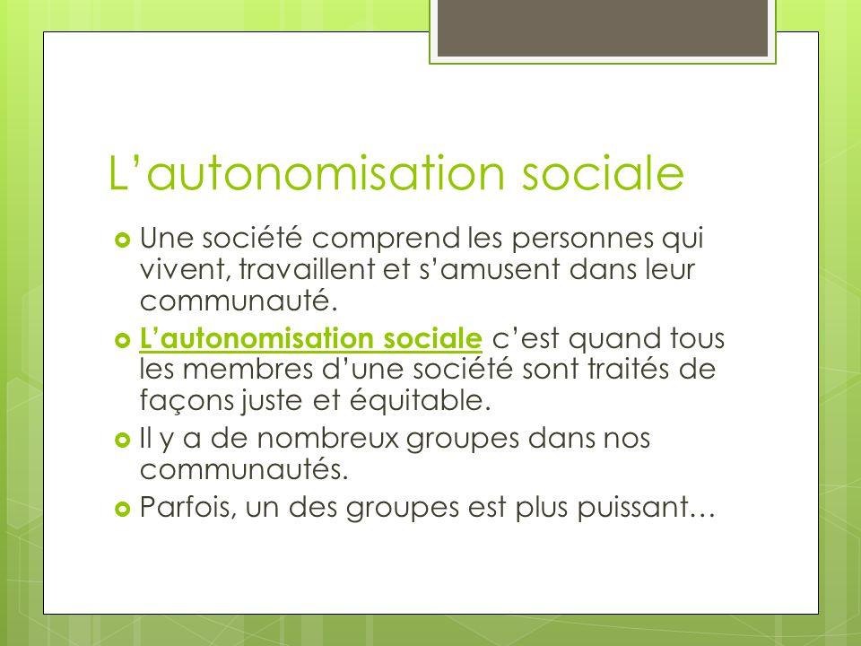 Lautonomisation sociale Une société comprend les personnes qui vivent, travaillent et samusent dans leur communauté. Lautonomisation sociale cest quan