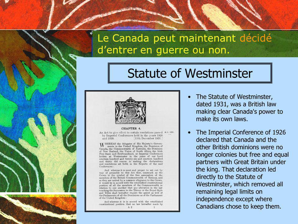 Le Canada peut maintenant décidé dentrer en guerre ou non.