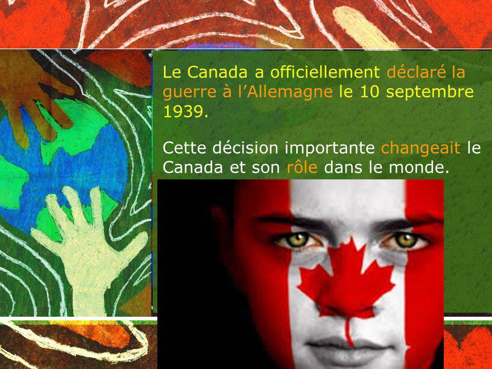 Le Canada a officiellement déclaré la guerre à lAllemagne le 10 septembre 1939.