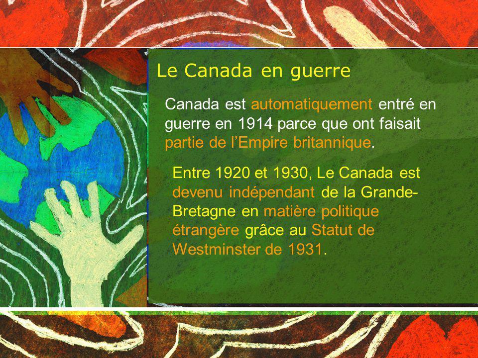 Le Canada en guerre Canada est automatiquement entré en guerre en 1914 parce que ont faisait partie de lEmpire britannique.