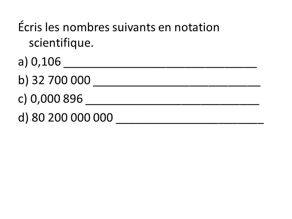Écris les nombres suivants en notation scientifique. a) 0,106 ______________________________ b) 32 700 000 __________________________ c) 0,000 896 ___