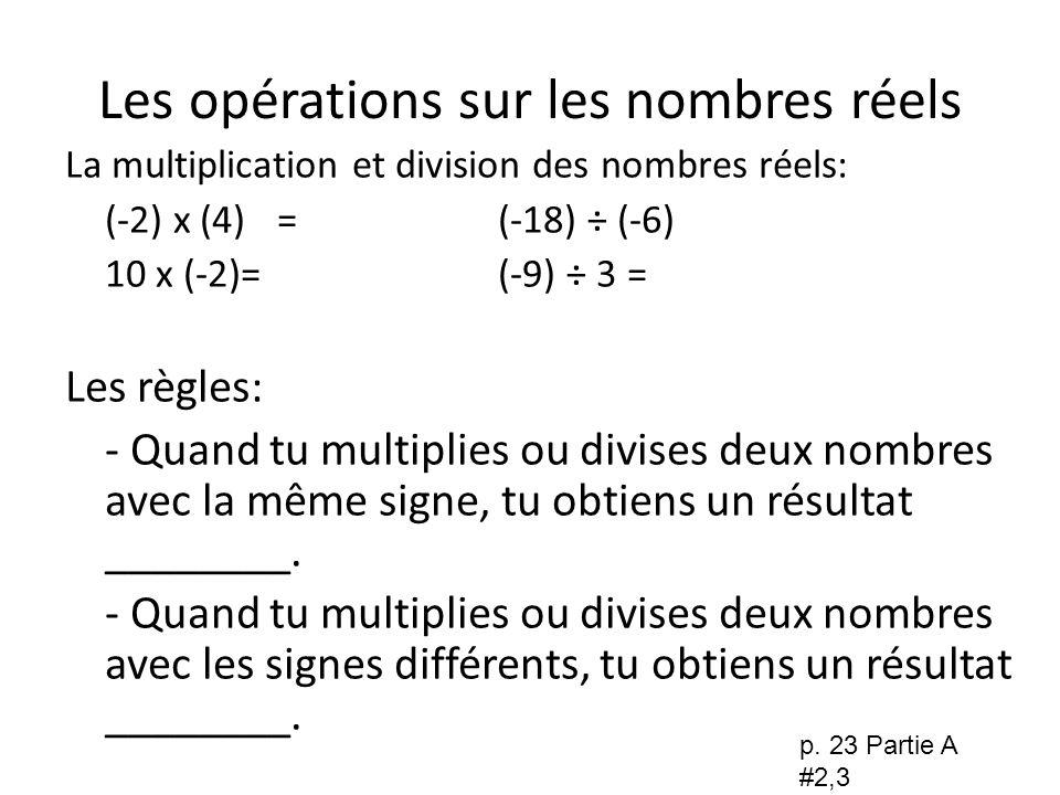 Les opérations sur les nombres réels La multiplication et division des nombres réels: (-2) x (4) = (-18) ÷ (-6) 10 x (-2)= (-9) ÷ 3 = Les règles: - Qu
