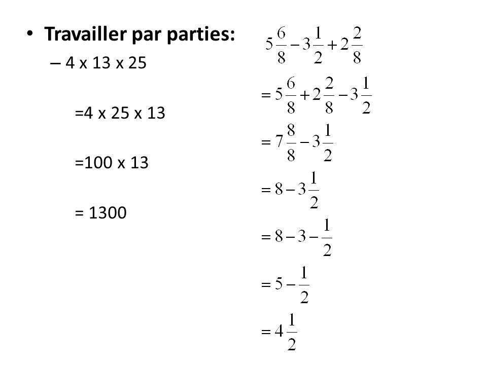 Travailler par parties: – 4 x 13 x 25 =4 x 25 x 13 =100 x 13 = 1300