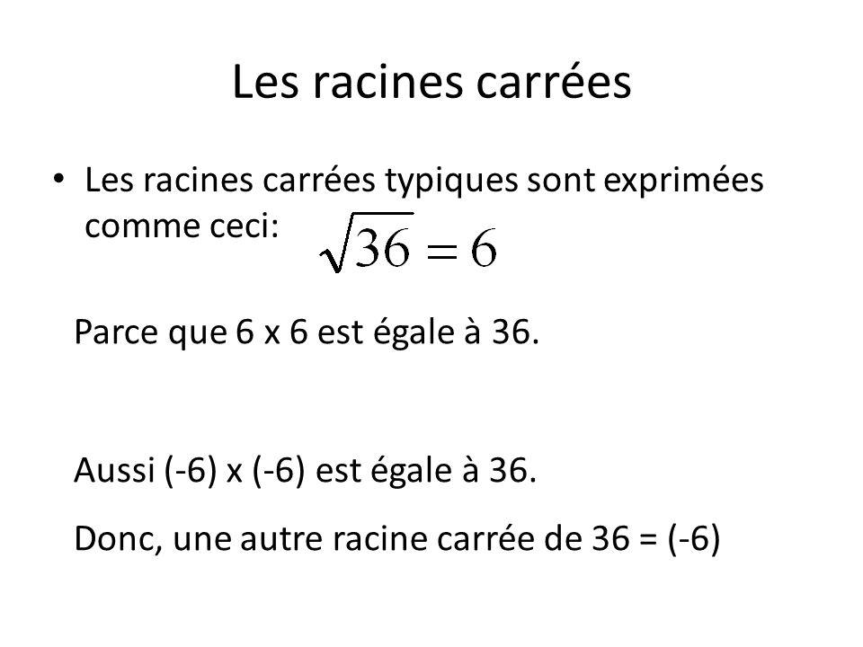Les racines carrées Les racines carrées typiques sont exprimées comme ceci: Parce que 6 x 6 est égale à 36. Aussi (-6) x (-6) est égale à 36. Donc, un