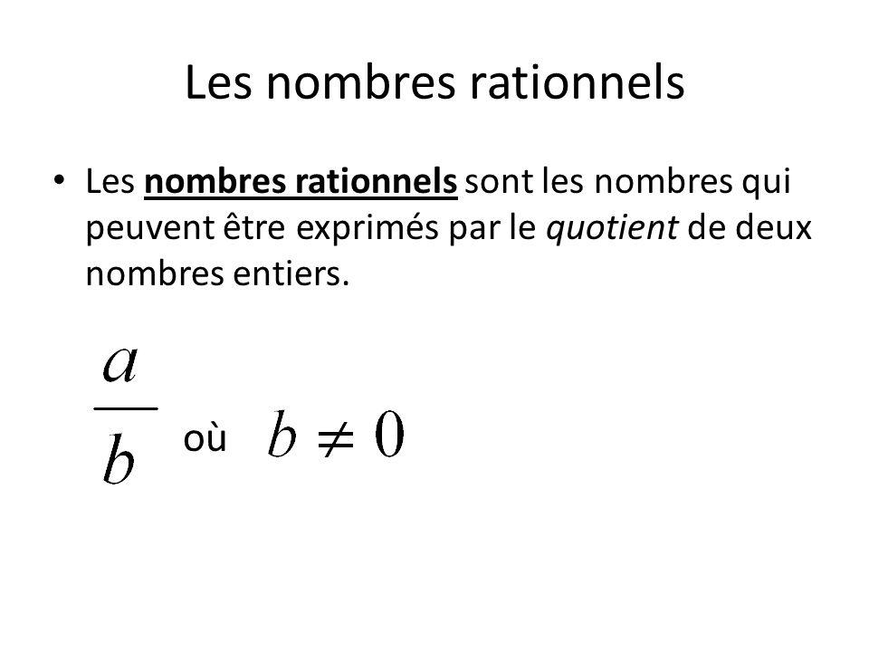 Les nombres rationnels Les nombres rationnels sont les nombres qui peuvent être exprimés par le quotient de deux nombres entiers. où