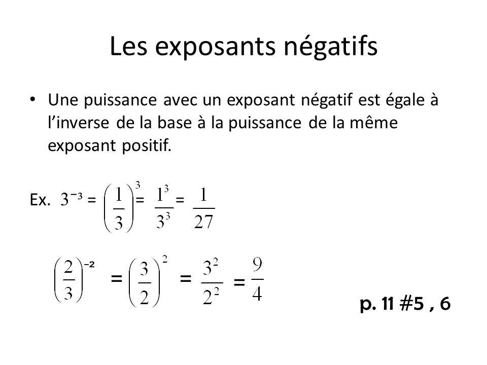 Les exposants négatifs Une puissance avec un exposant négatif est égale à linverse de la base à la puissance de la même exposant positif. Ex. 3 ³ = ==