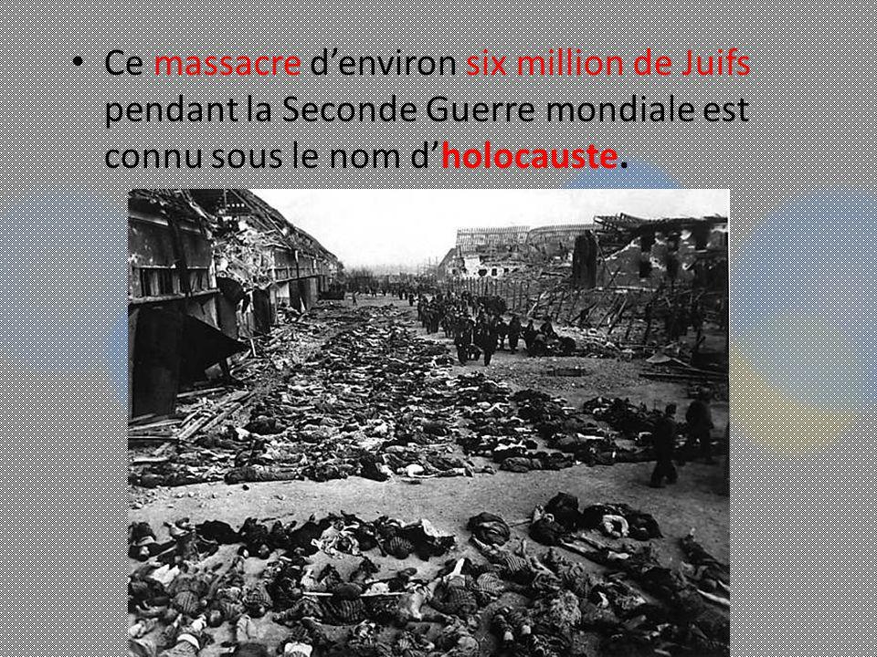 Ce massacre denviron six million de Juifs pendant la Seconde Guerre mondiale est connu sous le nom dholocauste.