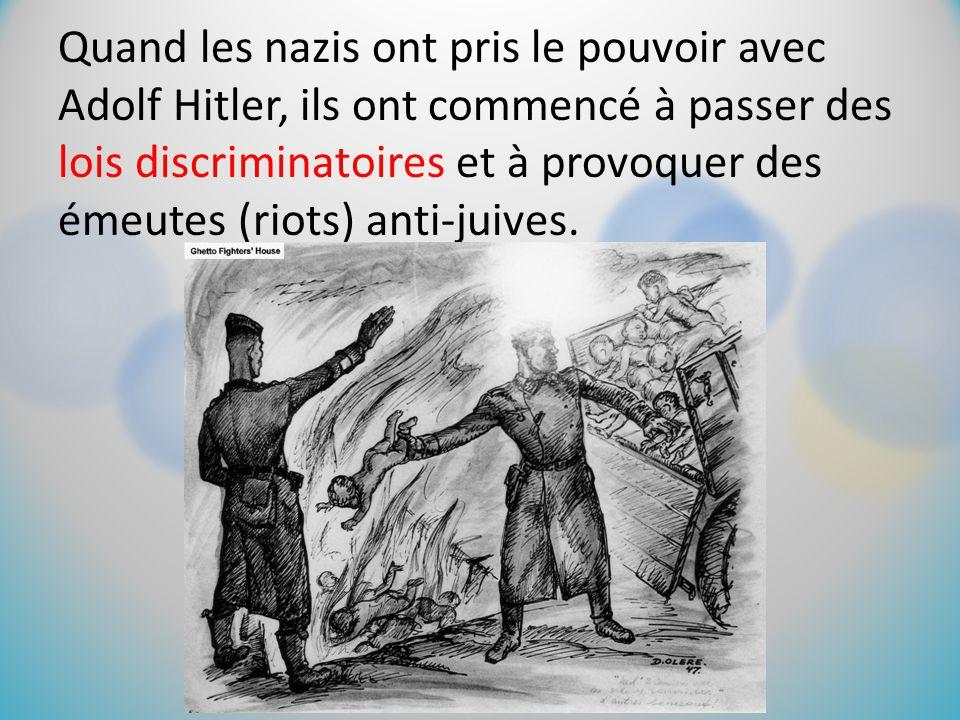 Quand les nazis ont pris le pouvoir avec Adolf Hitler, ils ont commencé à passer des lois discriminatoires et à provoquer des émeutes (riots) anti-jui