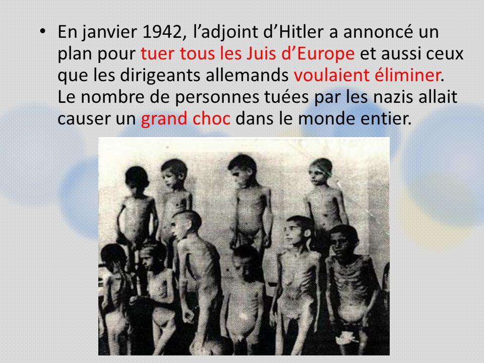 En janvier 1942, ladjoint dHitler a annoncé un plan pour tuer tous les Juis dEurope et aussi ceux que les dirigeants allemands voulaient éliminer. Le