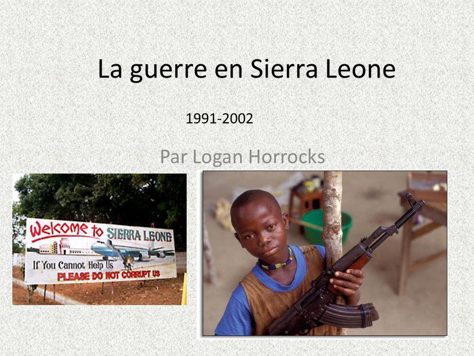 La guerre en Sierra Leone Par Logan Horrocks 1991-2002