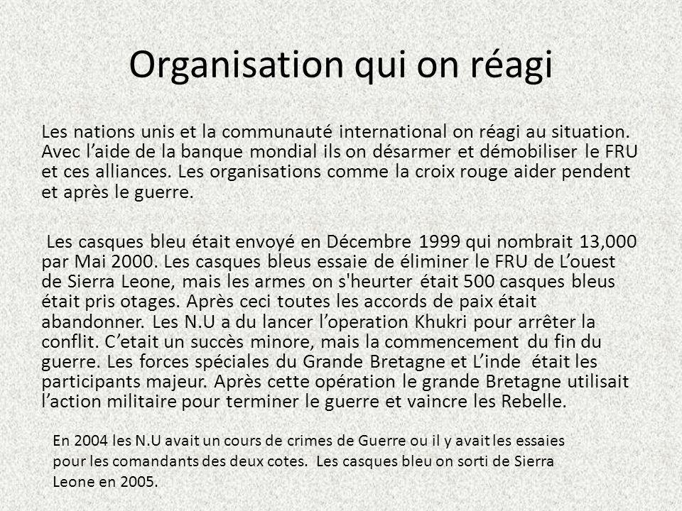 Organisation qui on réagi Les nations unis et la communauté international on réagi au situation. Avec laide de la banque mondial ils on désarmer et dé
