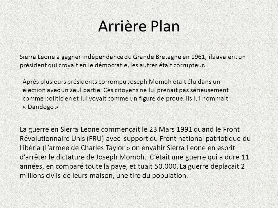 Arrière Plan La guerre en Sierra Leone commençait le 23 Mars 1991 quand le Front Révolutionnaire Unis (FRU) avec support du Front national patriotique