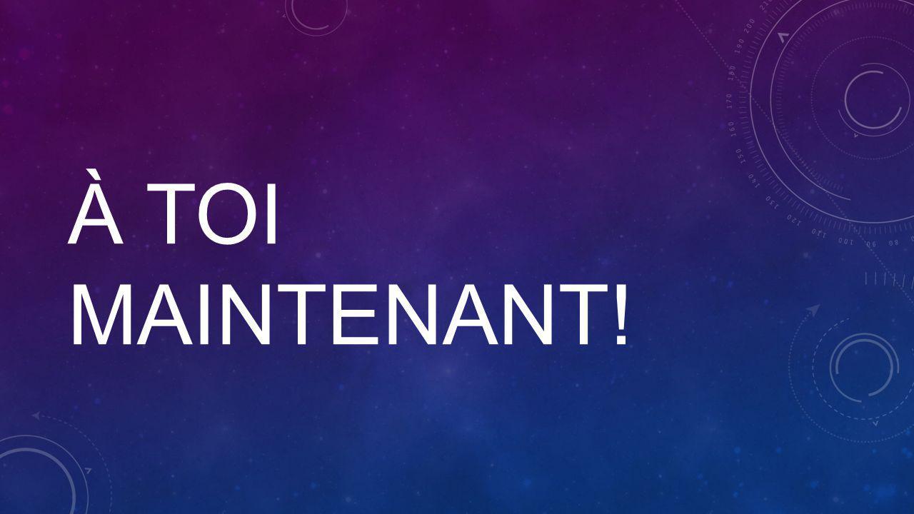 À TOI MAINTENANT!