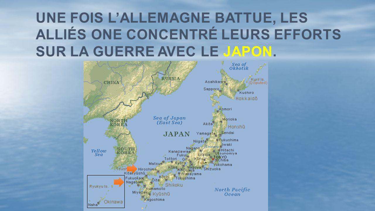 UNE FOIS LALLEMAGNE BATTUE, LES ALLIÉS ONE CONCENTRÉ LEURS EFFORTS SUR LA GUERRE AVEC LE JAPON.