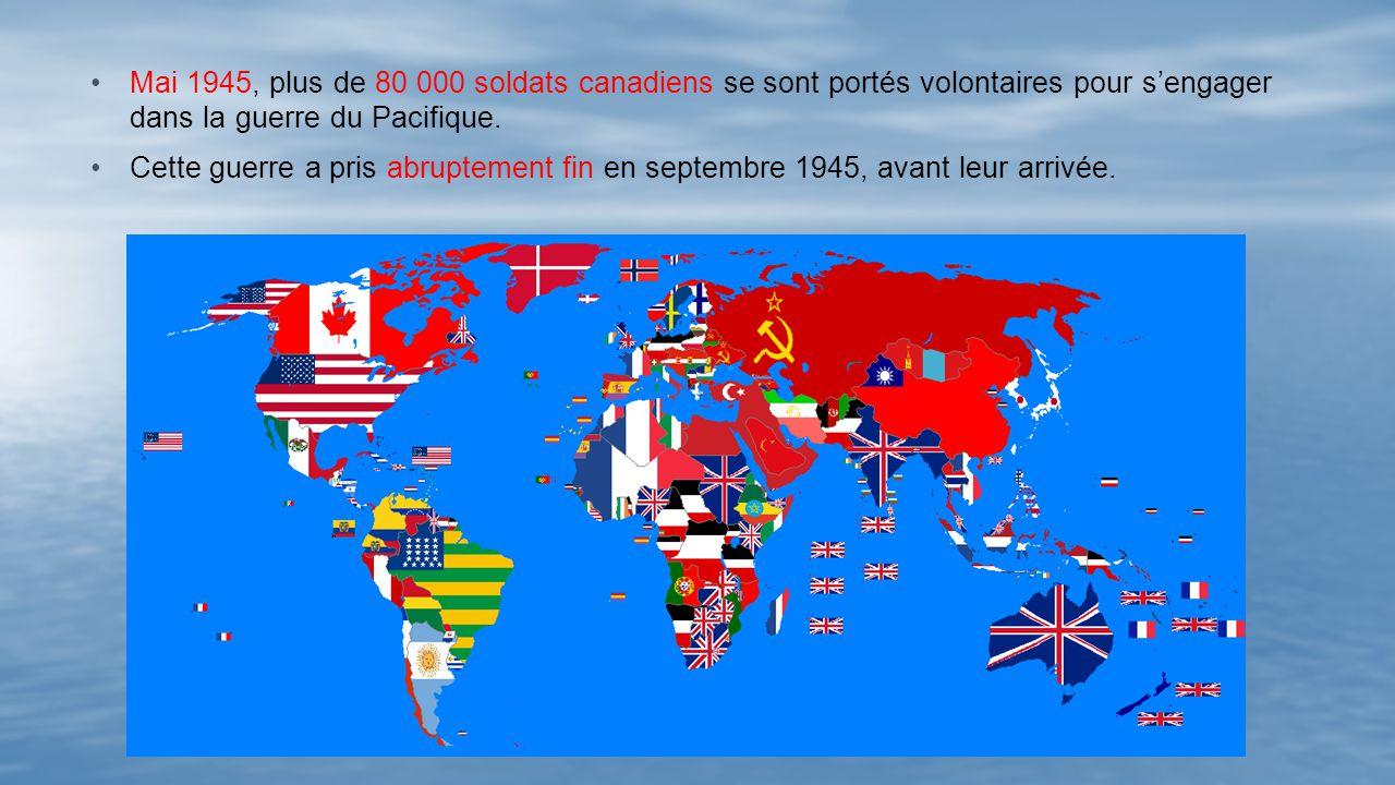 Mai 1945, plus de 80 000 soldats canadiens se sont portés volontaires pour sengager dans la guerre du Pacifique.