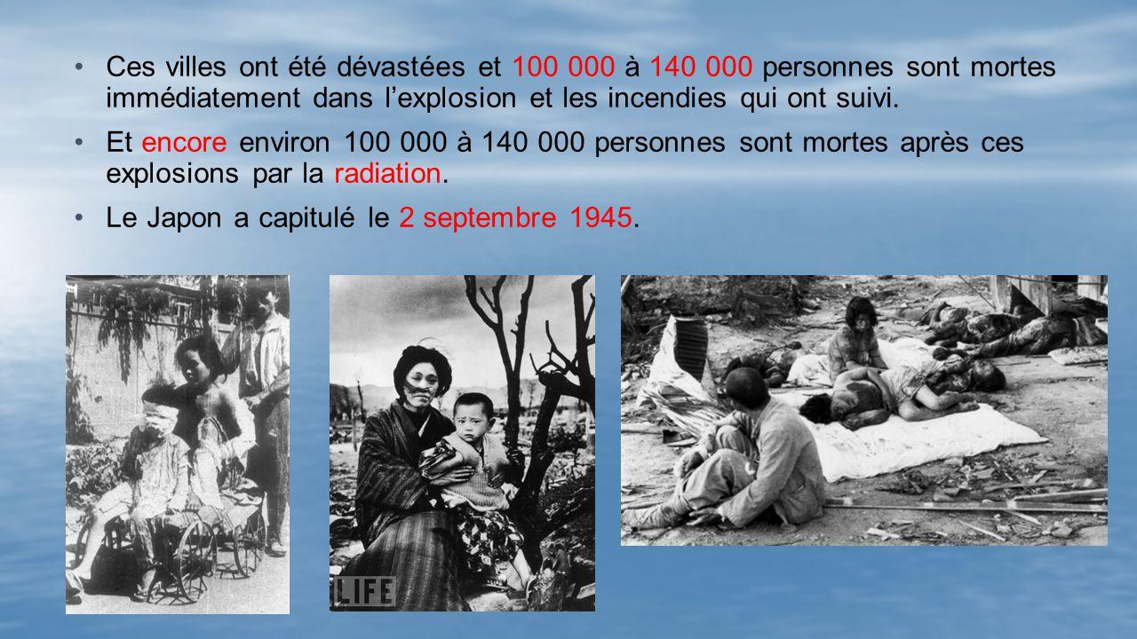 Ces villes ont été dévastées et 100 000 à 140 000 personnes sont mortes immédiatement dans lexplosion et les incendies qui ont suivi.