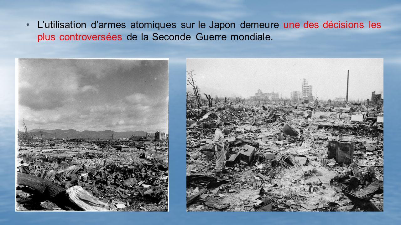 Lutilisation darmes atomiques sur le Japon demeure une des décisions les plus controversées de la Seconde Guerre mondiale.