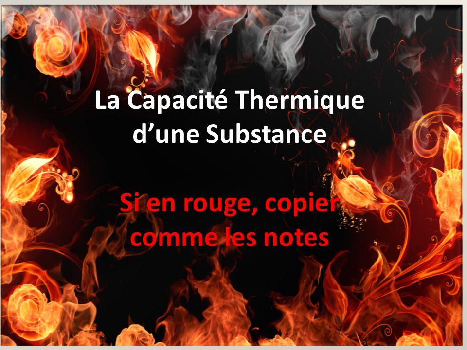 (Copier ce qui est en rouge!) La Capacité Thermique dune Substance Si en rouge, copier comme les notes