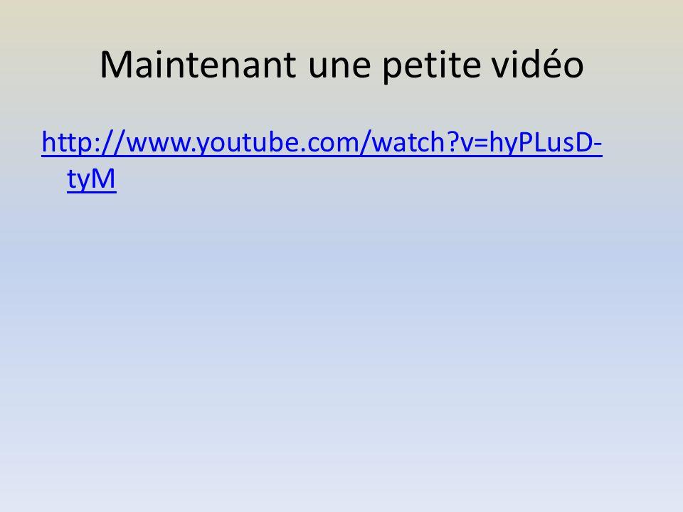 Maintenant une petite vidéo http://www.youtube.com/watch v=hyPLusD- tyM