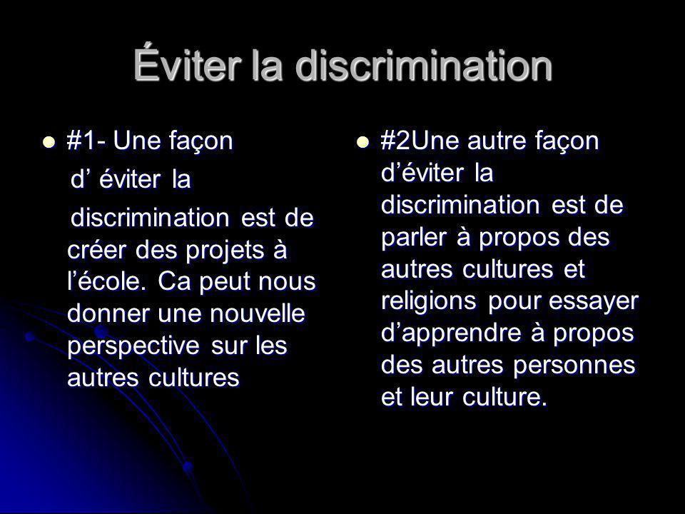 Éviter la discrimination #1- Une façon #1- Une façon d éviter la d éviter la discrimination est de créer des projets à lécole.
