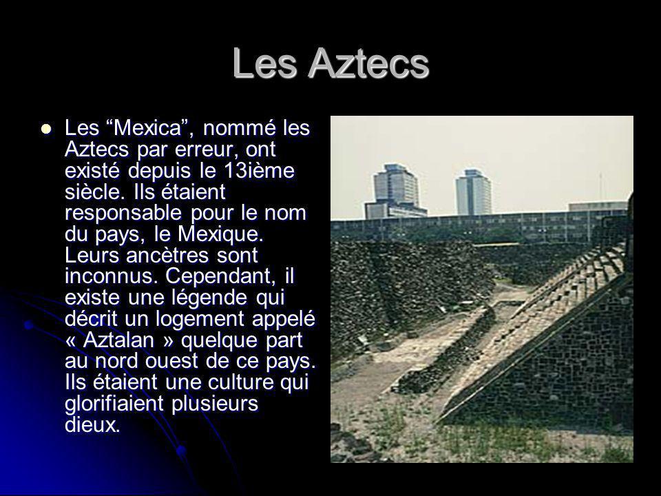 Les Aztecs Les Mexica, nommé les Aztecs par erreur, ont existé depuis le 13ième siècle.