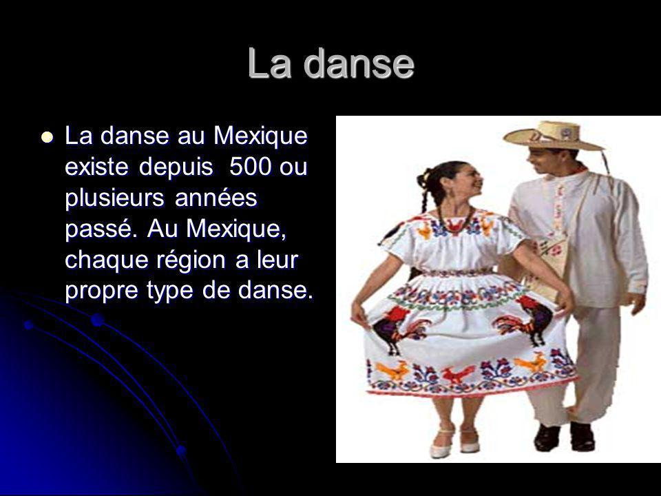 La danse La danse au Mexique existe depuis 500 ou plusieurs années passé.