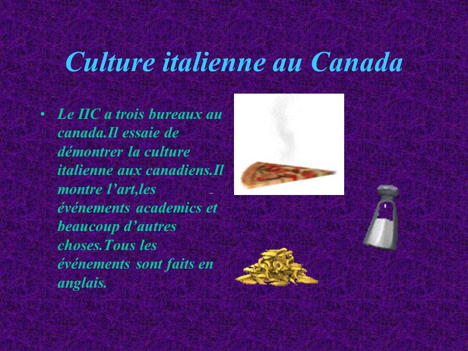 Culture italienne au Canada Le IIC a trois bureaux au canada.Il essaie de démontrer la culture italienne aux canadiens.Il montre lart,les événements academics et beaucoup dautres choses.Tous les événements sont faits en anglais.