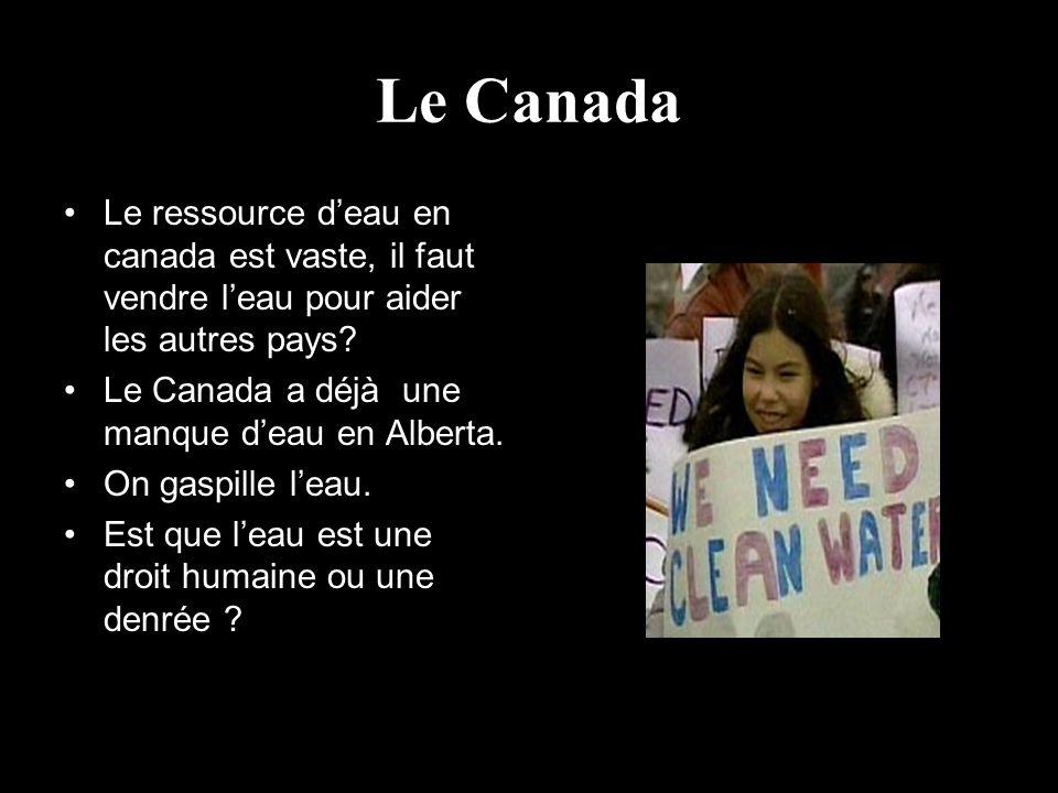Le Canada Le ressource deau en canada est vaste, il faut vendre leau pour aider les autres pays? Le Canada a déjà une manque deau en Alberta. On gaspi