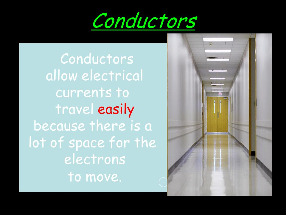 Conductors A conductor is a material that allows electric currant to travel easily through it. Metals are good conductors. Examples: copper, gold, alu