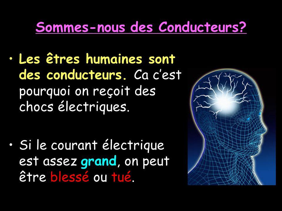 Sommes-nous des Conducteurs? Tout ce quon fait est dépendant sur lélectricité qui voyage autour de nos corps. Les messages voyagent constamment à et d