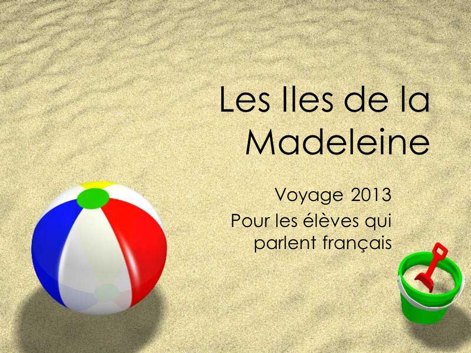 Les Iles de la Madeleine Voyage 2013 Pour les élèves qui parlent français