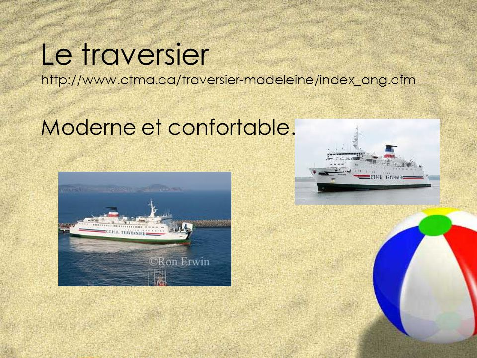Le traversier http://www.ctma.ca/traversier-madeleine/index_ang.cfm Moderne et confortable…