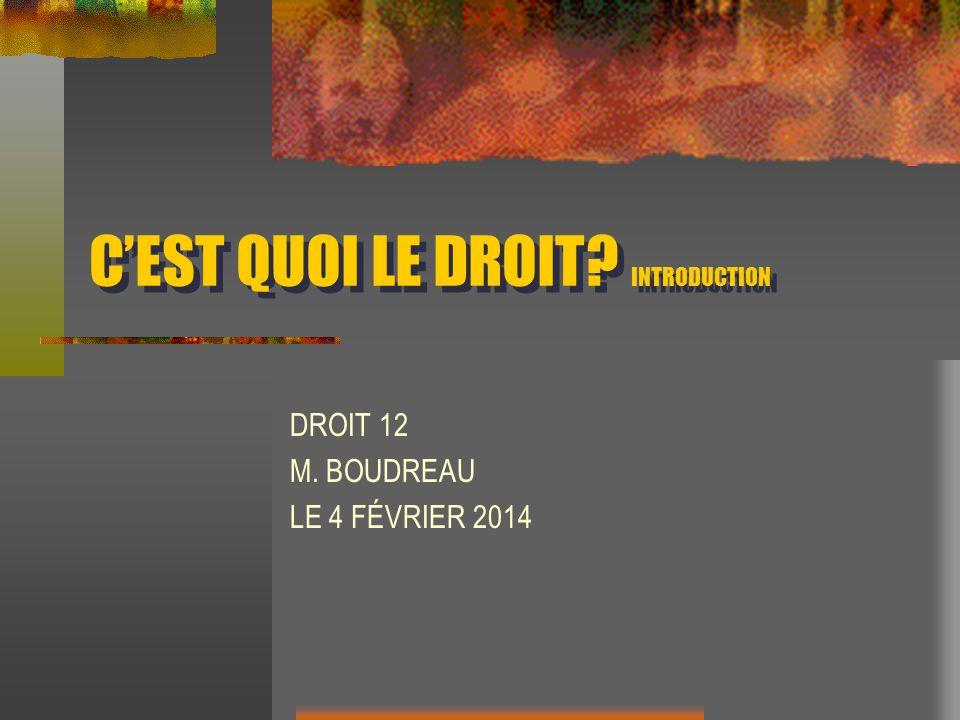 CEST QUOI LE DROIT INTRODUCTION DROIT 12 M. BOUDREAU LE 4 FÉVRIER 2014