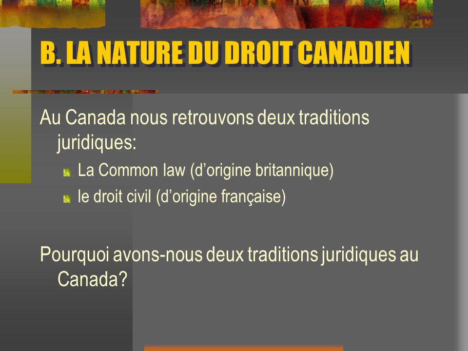 B. LA NATURE DU DROIT CANADIEN Au Canada nous retrouvons deux traditions juridiques: La Common law (dorigine britannique) le droit civil (dorigine fra