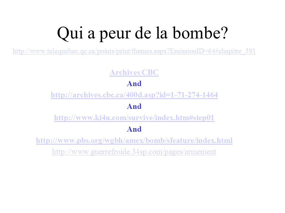 Qui a peur de la bombe? http://www.telequebec.qc.ca/points/print/themes.aspx?EmissionID=64#chapitre_391 Archives CBC And http://archives.cbc.ca/400d.a