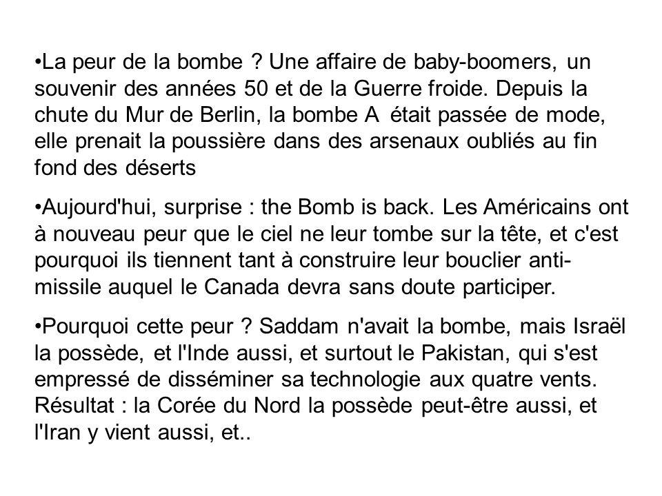 La peur de la bombe ? Une affaire de baby-boomers, un souvenir des années 50 et de la Guerre froide. Depuis la chute du Mur de Berlin, la bombe A étai