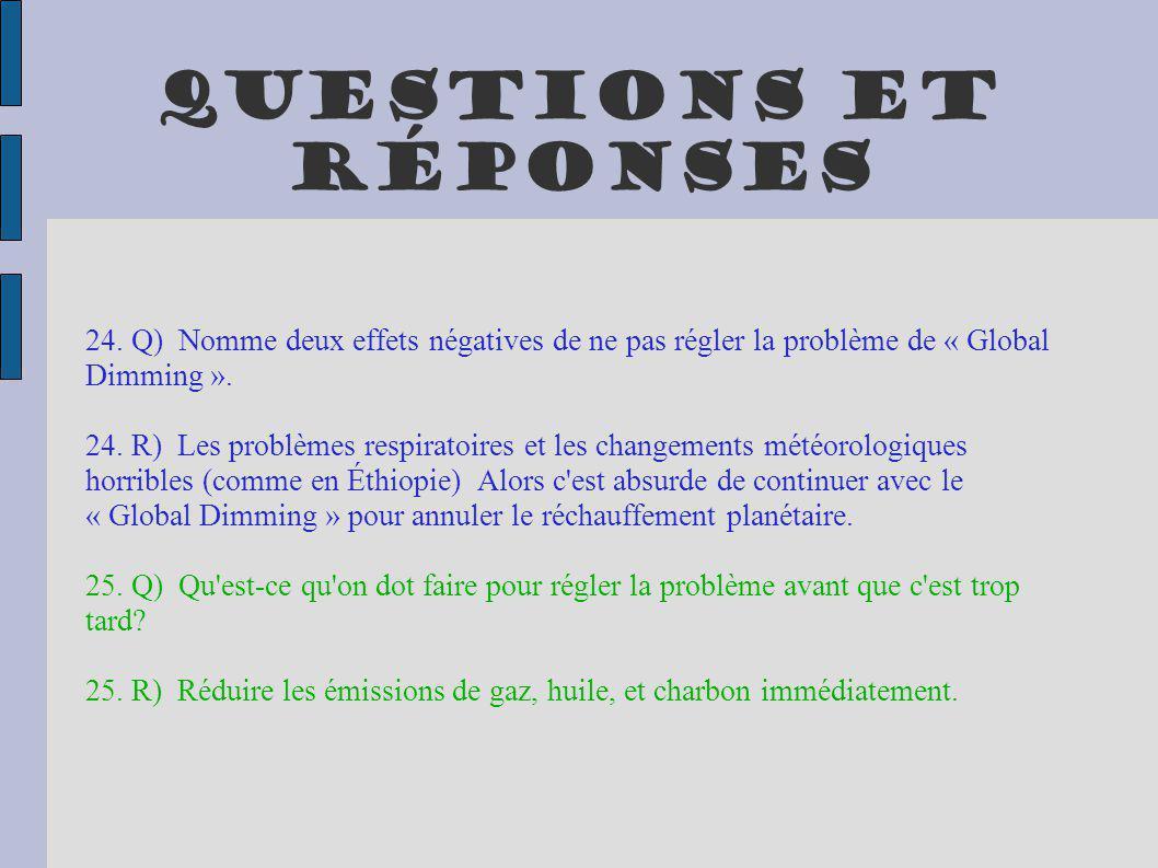 Questions et réponses 24. Q) Nomme deux effets négatives de ne pas régler la problème de « Global Dimming ». 24. R) Les problèmes respiratoires et les