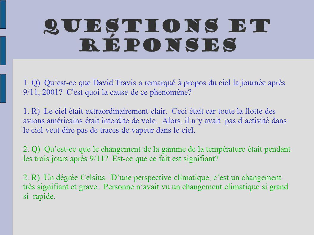 Questions et réponses 1. Q) Quest-ce que David Travis a remarqué à propos du ciel la journée après 9/11, 2001? C'est quoi la cause de ce phénomène? 1.