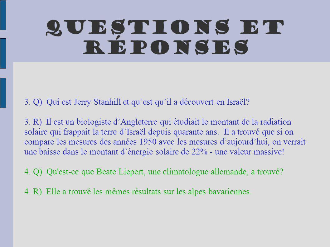 Questions et réponses 3. Q) Qui est Jerry Stanhill et quest quil a découvert en Israël? 3. R) Il est un biologiste dAngleterre qui étudiait le montant