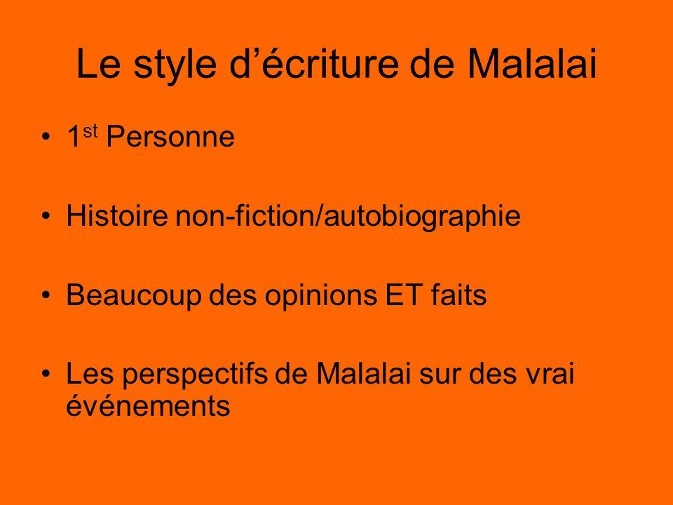 Le style décriture de Malalai 1 st Personne Histoire non-fiction/autobiographie Beaucoup des opinions ET faits Les perspectifs de Malalai sur des vrai événements