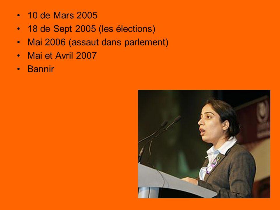 10 de Mars 2005 18 de Sept 2005 (les élections) Mai 2006 (assaut dans parlement) Mai et Avril 2007 Bannir