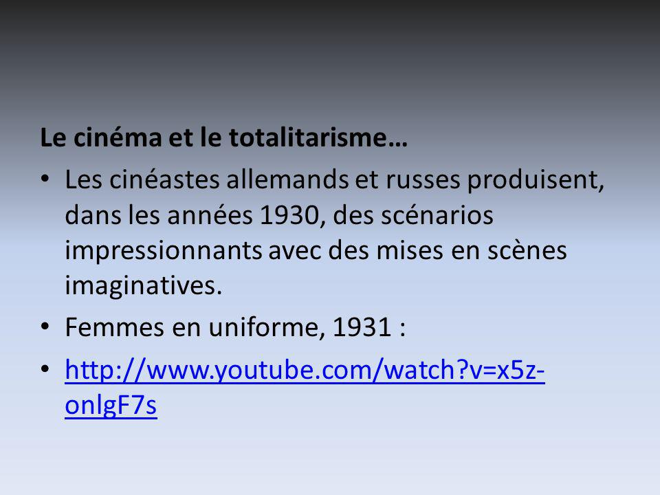 Le cinéma et le totalitarisme… Les cinéastes allemands et russes produisent, dans les années 1930, des scénarios impressionnants avec des mises en scènes imaginatives.