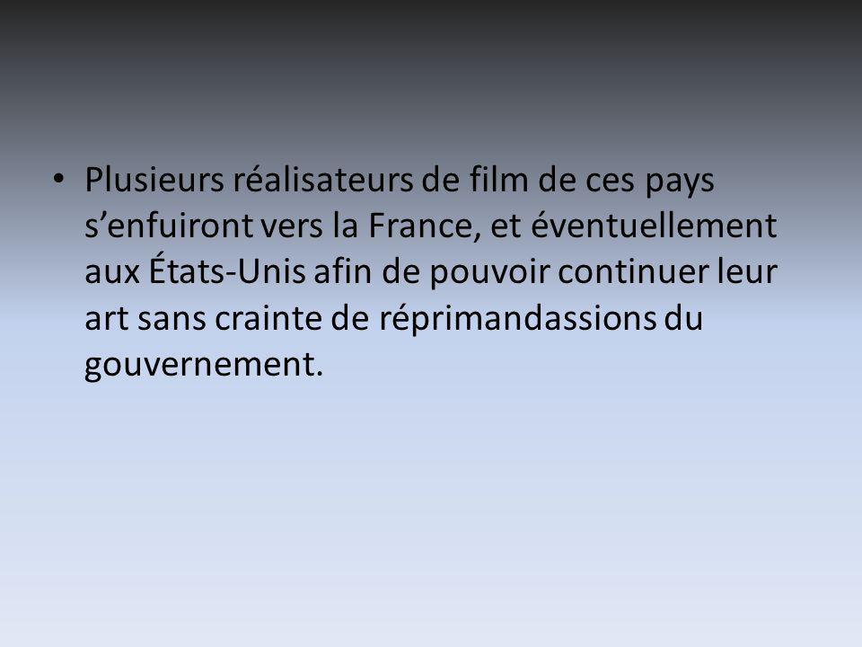 Plusieurs réalisateurs de film de ces pays senfuiront vers la France, et éventuellement aux États-Unis afin de pouvoir continuer leur art sans crainte de réprimandassions du gouvernement.