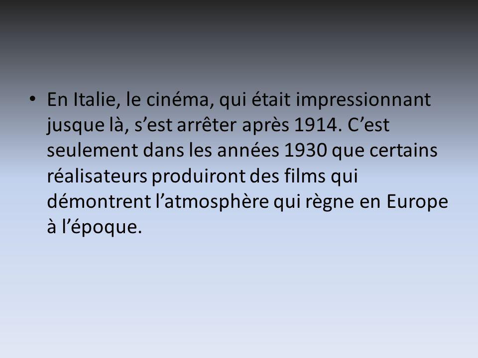 En Italie, le cinéma, qui était impressionnant jusque là, sest arrêter après 1914.