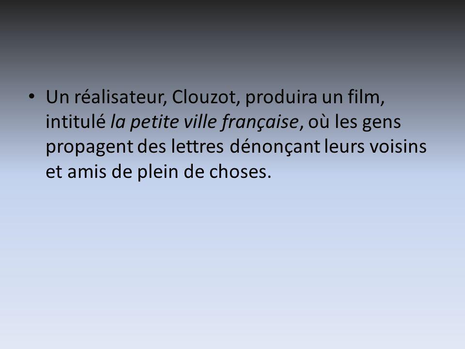 Un réalisateur, Clouzot, produira un film, intitulé la petite ville française, où les gens propagent des lettres dénonçant leurs voisins et amis de plein de choses.