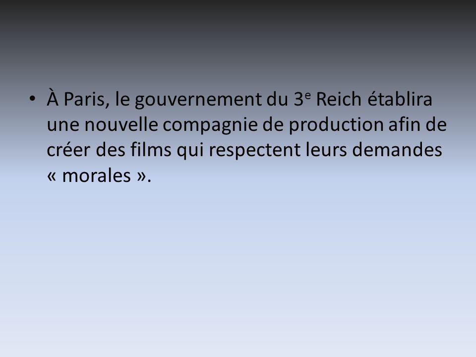 À Paris, le gouvernement du 3 e Reich établira une nouvelle compagnie de production afin de créer des films qui respectent leurs demandes « morales ».