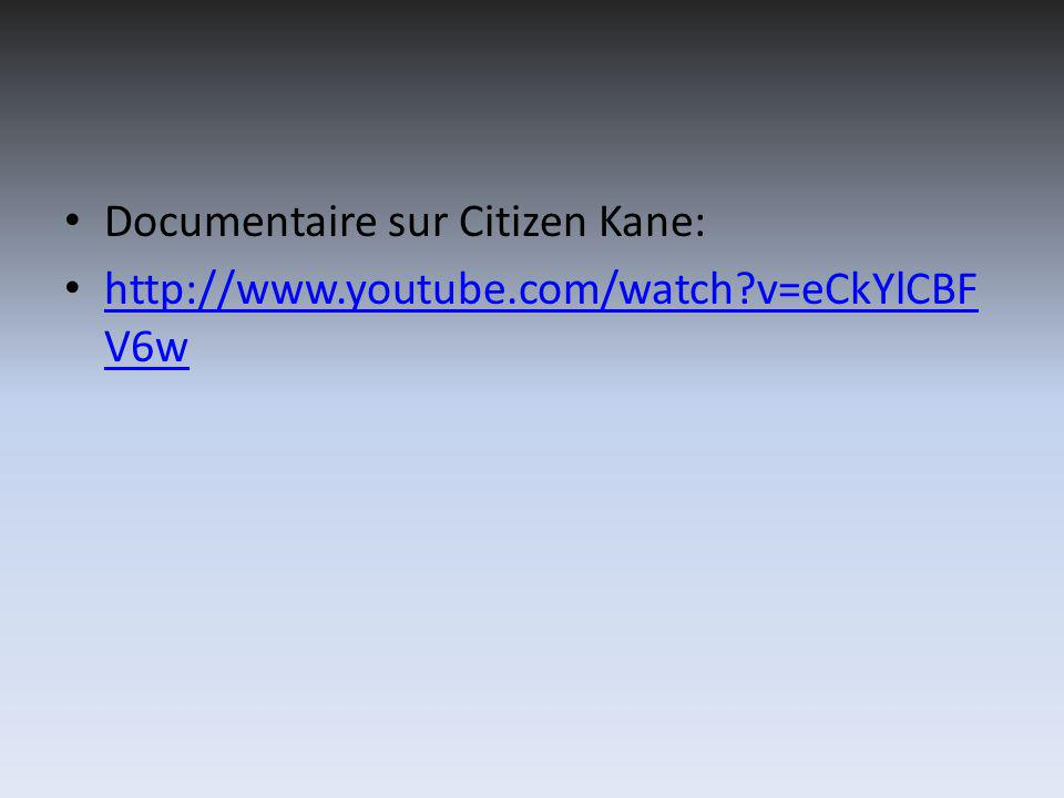 Documentaire sur Citizen Kane: http://www.youtube.com/watch?v=eCkYlCBF V6w http://www.youtube.com/watch?v=eCkYlCBF V6w