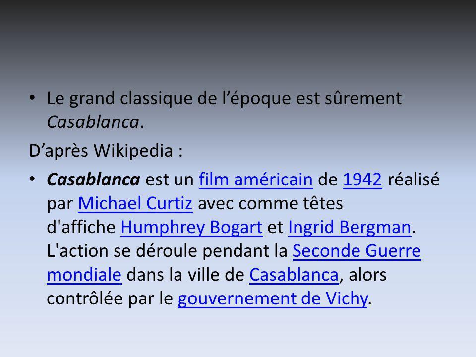 Le grand classique de lépoque est sûrement Casablanca.