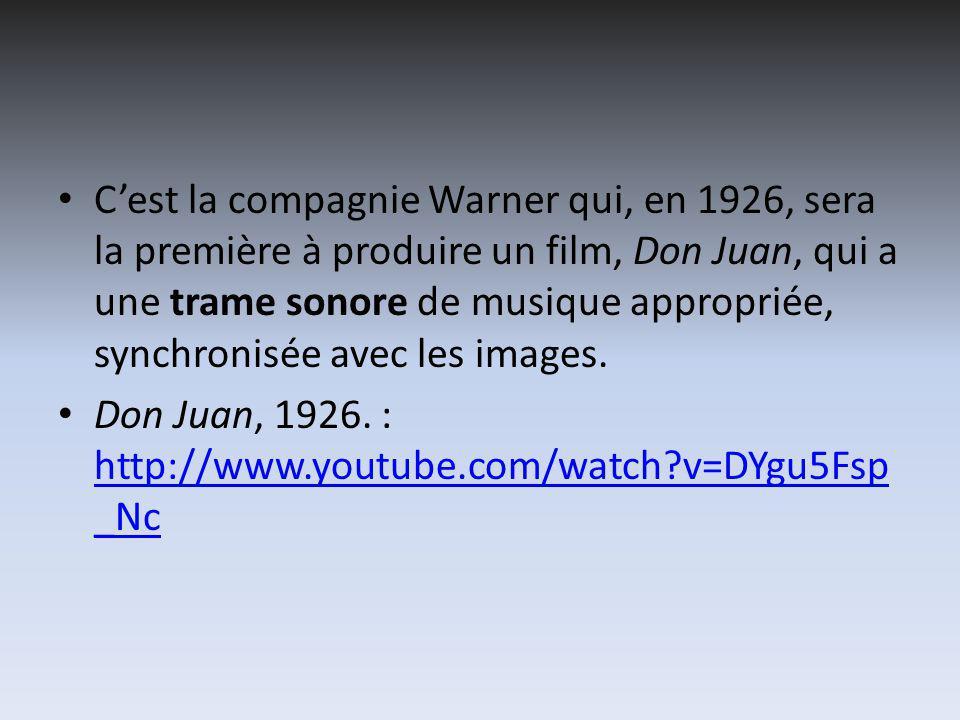 Cest la compagnie Warner qui, en 1926, sera la première à produire un film, Don Juan, qui a une trame sonore de musique appropriée, synchronisée avec les images.
