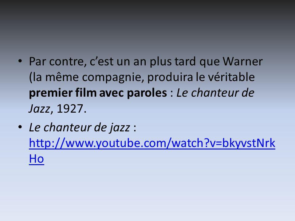 Par contre, cest un an plus tard que Warner (la même compagnie, produira le véritable premier film avec paroles : Le chanteur de Jazz, 1927.